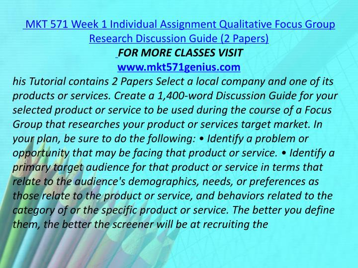 MKT 571 Week 1 Individual Assignment Qualitative Focus Group Research Discussion Guide (2 Papers)