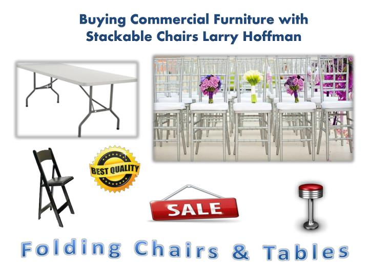 Buying Commercial Furniture with Stackable Chairs Larry Hoffman