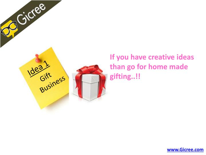 If you have creative ideas than go for home made gifting..!!