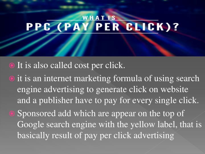 It is also called cost per click.