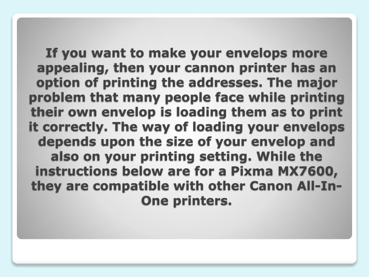 If you want to make your envelops more appealing, then your cannon printer has an option of printing...