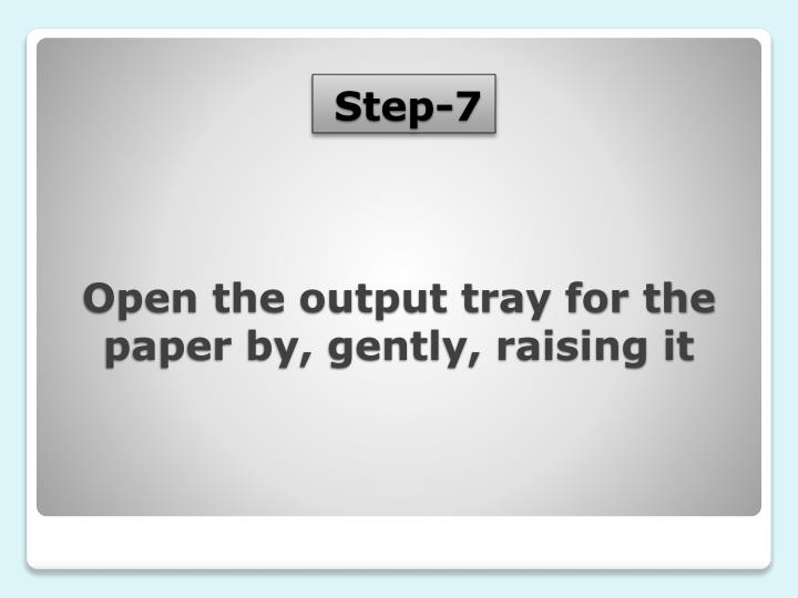 Open the output tray for the paper by, gently, raising it