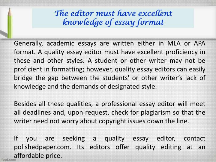 The editor must have excellent knowledge of essay format