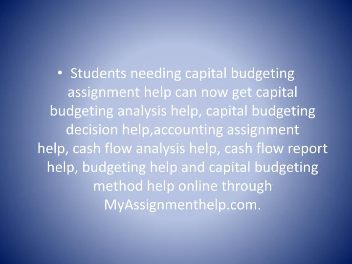 Students needing capital budgeting assignment help can now getcapital budgeting analysis help,ca...