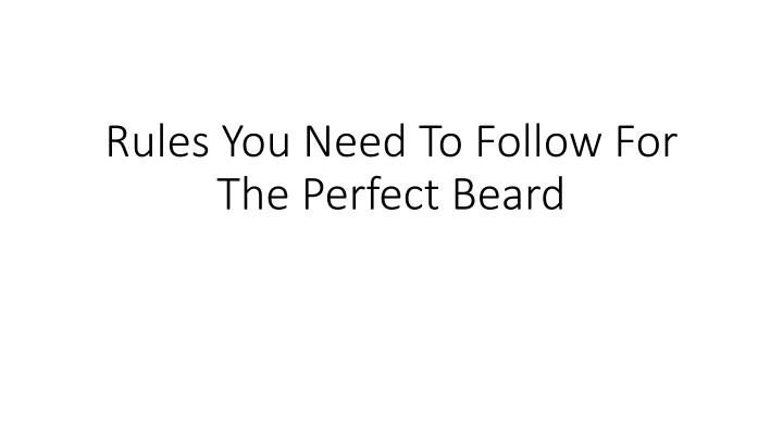 Rules you need to follow for the perfect beard