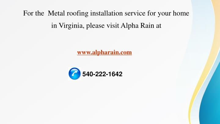 For the  Metal roofing installation service for your home in Virginia, please visit Alpha Rain at