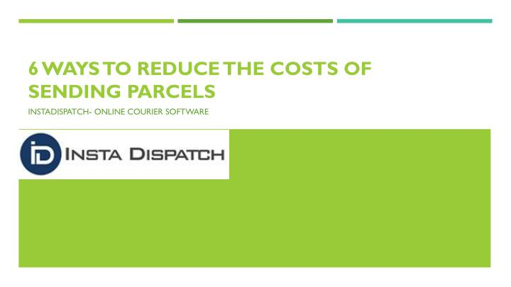 6 ways to reduce the costs of sending parcels n.