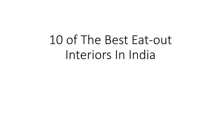 10 of the best eat out interiors in india