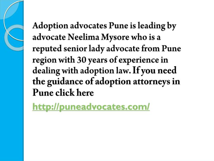 Adoption advocates Pune is leading by advocate Neelima Mysore who is a reputed senior lady advocate from Pune region with 30 years of experience in dealing with adoption law.