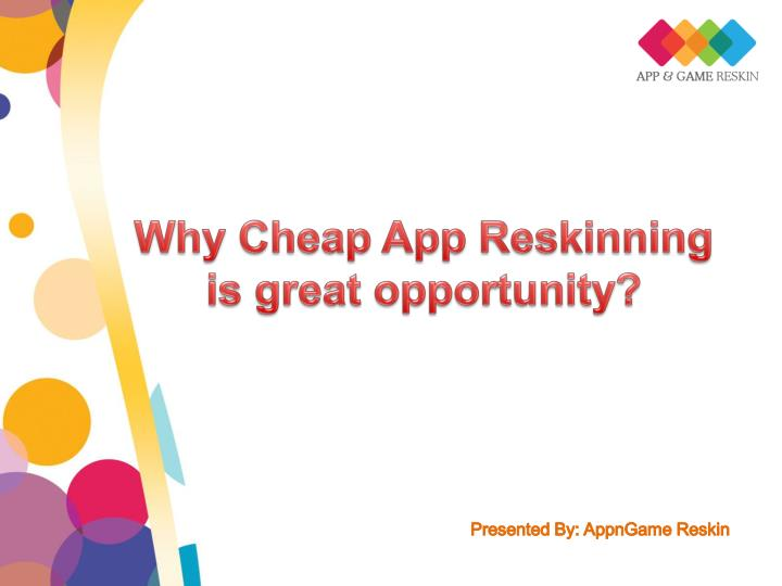 Why cheap app reskinning is great opportunity