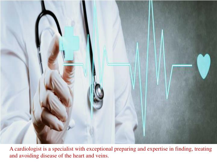 A cardiologist is a specialist with exceptional preparing and expertise in finding, treating and avo...