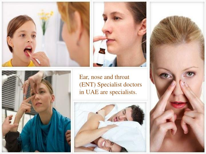 Ear, nose and throat (ENT) Specialist doctors in UAE are specialists.