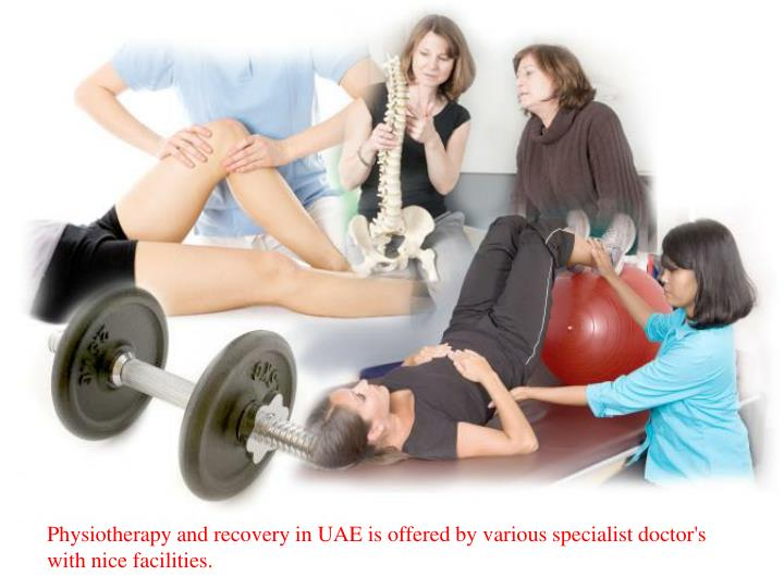 Physiotherapy and recovery in UAE is offered by various specialist doctor's with nice facilities.