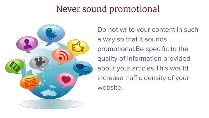 Never sound promotional