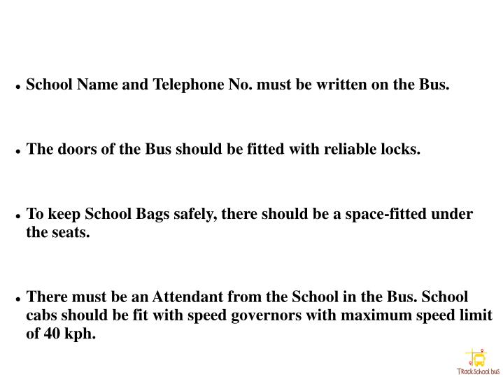 School Name and Telephone No. must be written on the Bus.