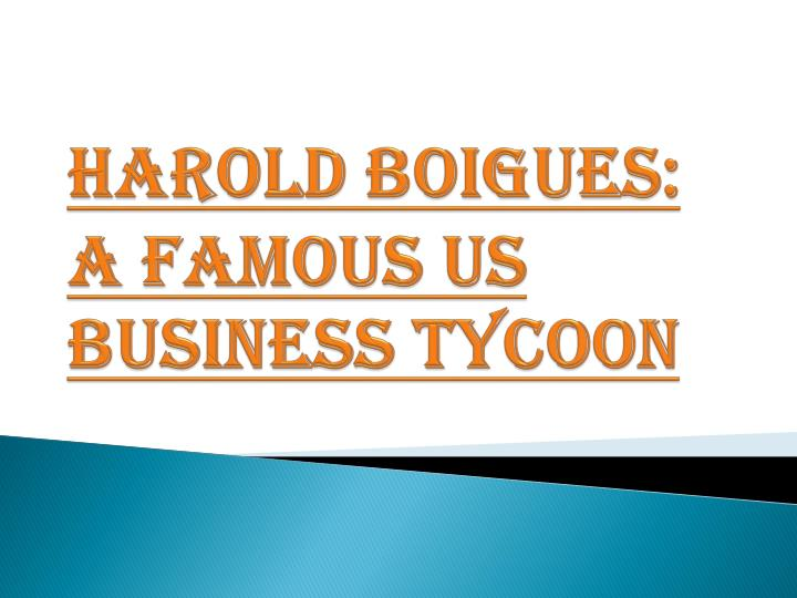 harold boigues a famous us business tycoon n.