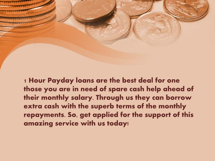 1 Hour Payday loans are the best deal for one those you are in need of spare cash help ahead of thei...