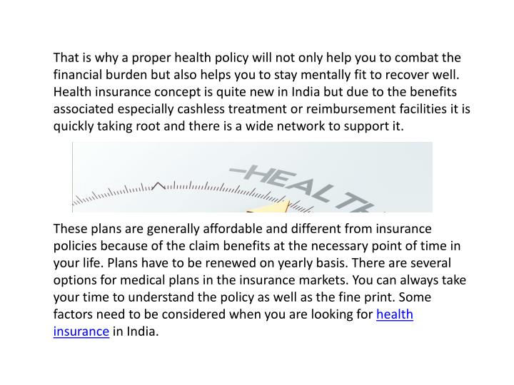That is why a proper health policy will not only help you to combat the financial burden but also he...