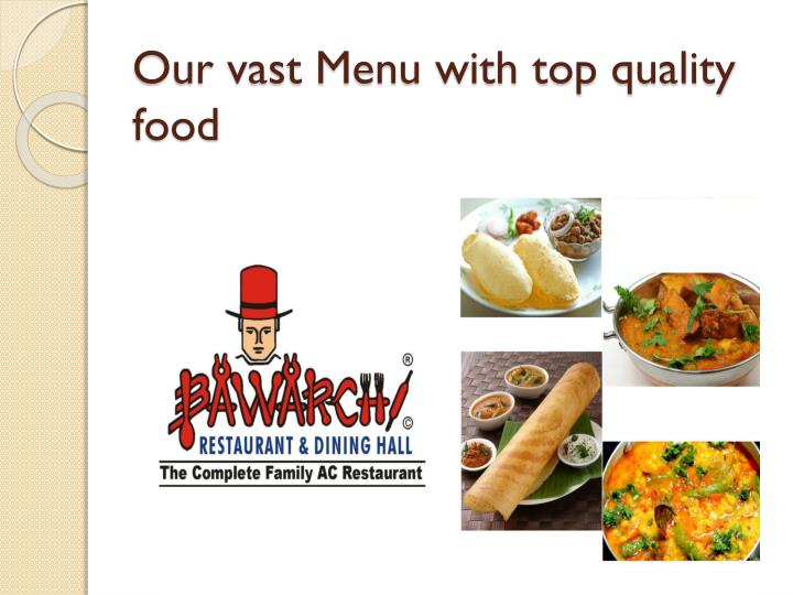 Our vast Menu with top quality food