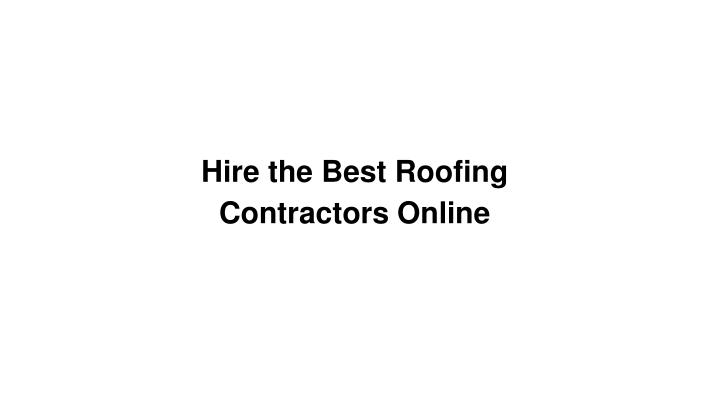 Hire the Best Roofing Contractors Online
