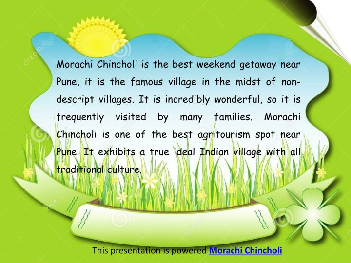 Morachi Chincholi is the best weekend getaway near Pune, it is the famous village in the midst of non-descript villages. It is incredibly wonderful, so it is frequently visited by many families