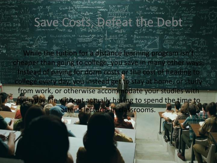 Save Costs, Defeat the Debt