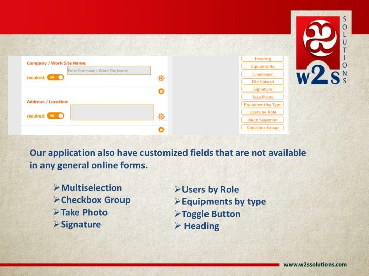 Our application also have customized fields that are not available in any general online forms.