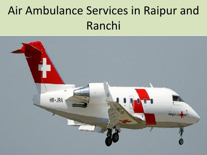 Air Ambulance Services in Raipur and Ranchi