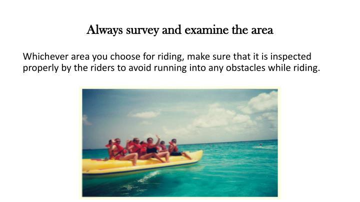 Always survey and examine the area
