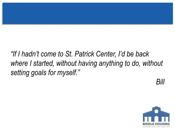 """""""If I hadn't come to St. Patrick Center, I'd be back where I started, without having anything to do, without setting goals for myself."""""""