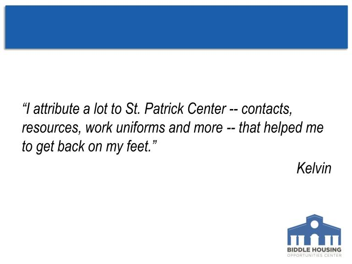 """""""I attribute a lot to St. Patrick Center -- contacts, resources, work uniforms and more -- that helped me to get back on my feet."""""""