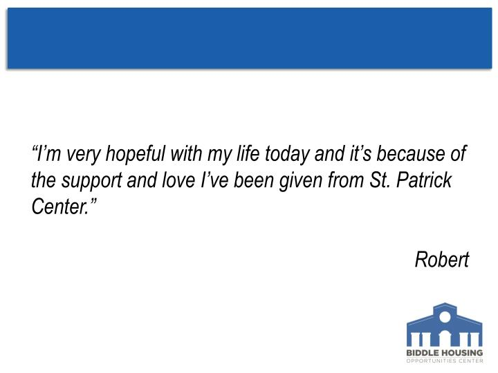 """""""I'm very hopeful with my life today and it's because of the support and love I've been given from St. Patrick Center."""""""