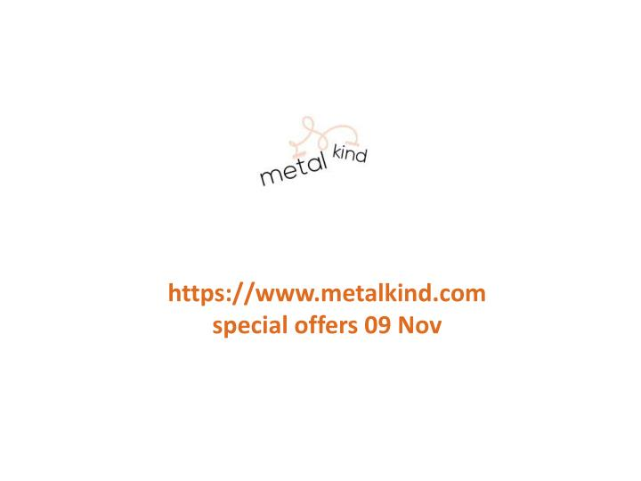 Https://www.metalkind.com special offers 09 Nov