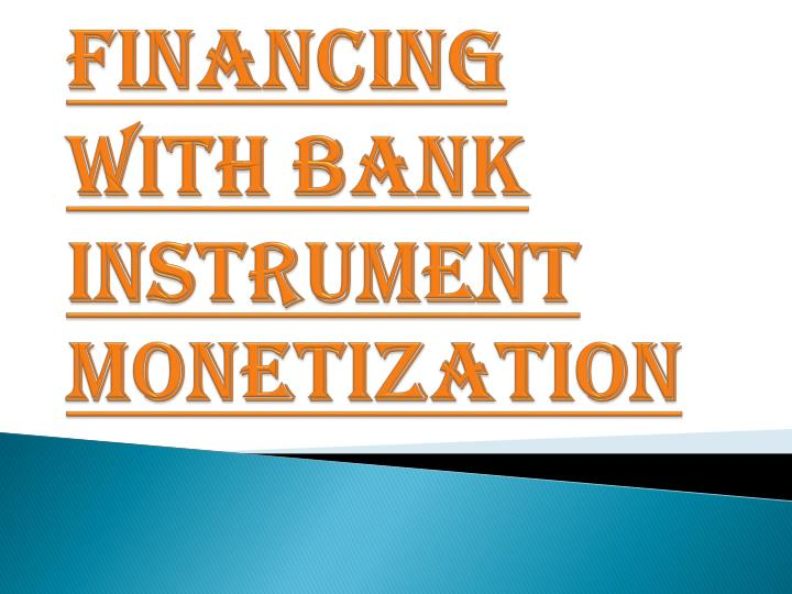 Financing with bank instrument monetization