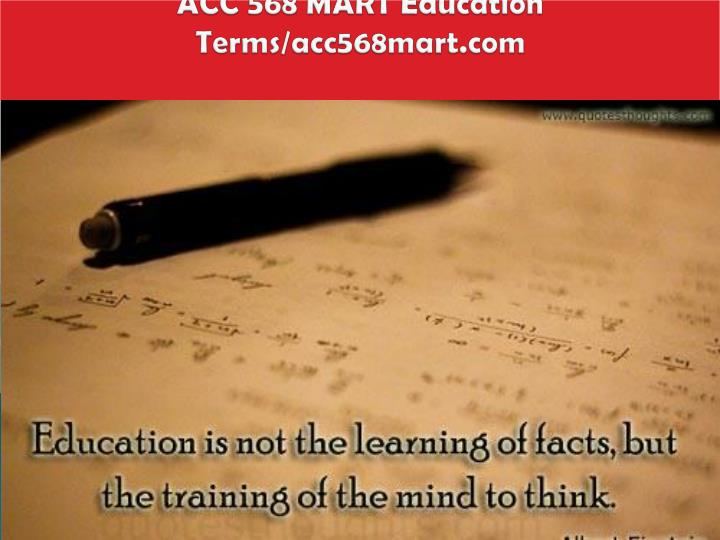 ACC 568 MART Education  Terms/acc568mart.com