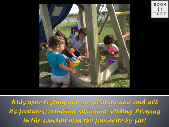 Kids were testing out our playground and all its features; climbing, swinging, sliding. Playing in the sandpit was the