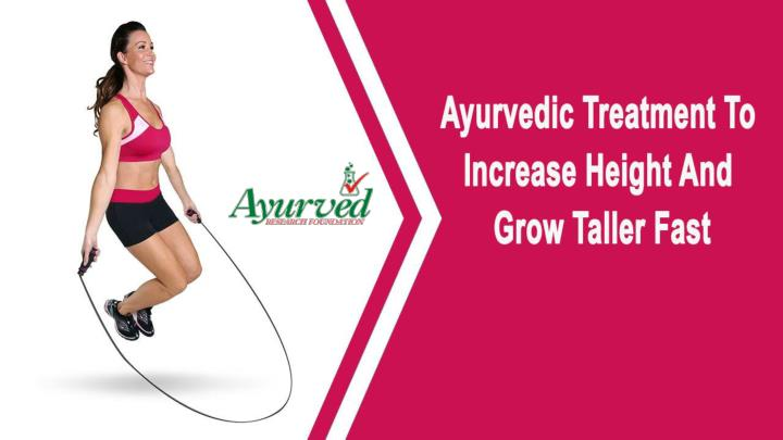 Ayurvedic treatment to increase height and grow taller fast