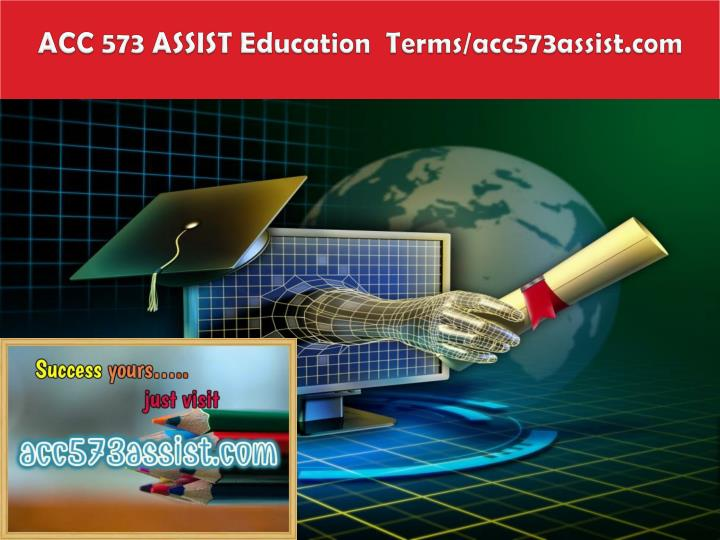 Acc 573 assist education terms acc573assist com
