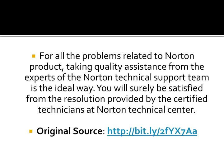 For all the problems related to Norton product, taking quality assistance from the experts of the Norton technical support team is the ideal way. You will surely be satisfied from the resolution provided by the certified technicians at Norton technical center