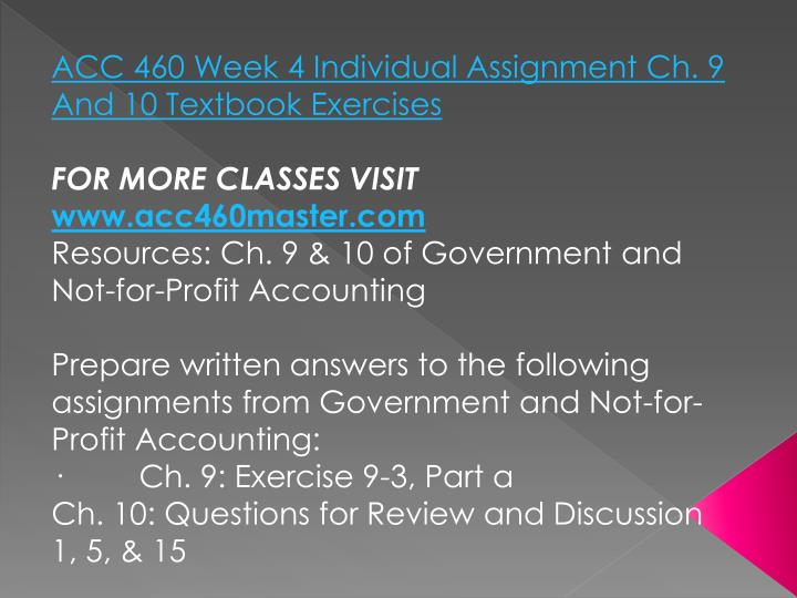 ACC 460 Week 4 Individual Assignment Ch. 9 And 10 Textbook Exercises