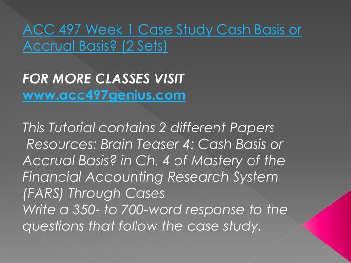 ACC 497 Week 1 Case Study Cash Basis or Accrual Basis? (2 Sets)