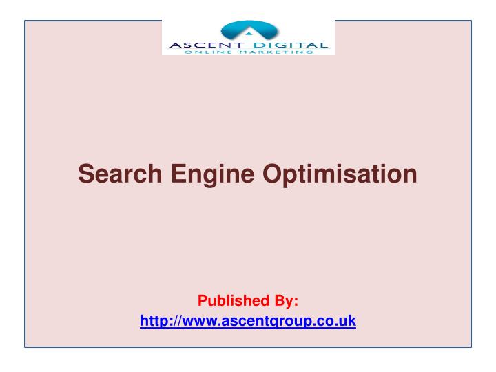 Search engine optimisation published by http www ascentgroup co uk