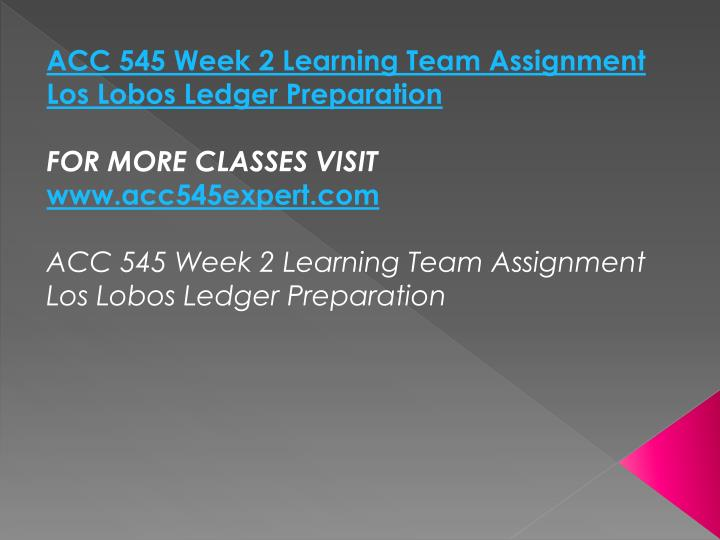 ACC 545 Week 2 Learning Team Assignment Los Lobos Ledger Preparation