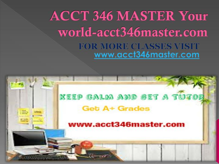 Acct 346 master your world acct346master com