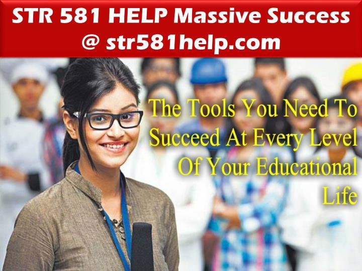 STR 581 HELP Massive Success @ str581help.com