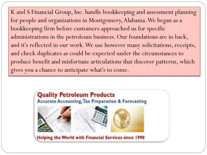 K and S Financial Group, Inc. handle bookkeeping and assessment planning for people and organization...