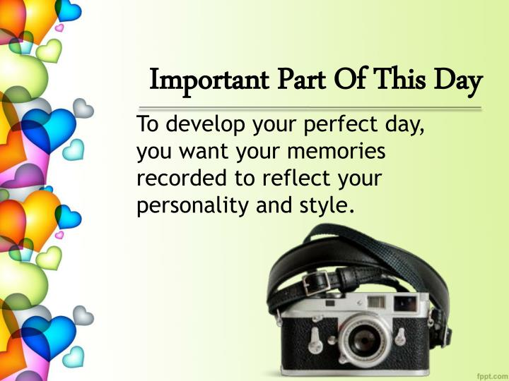 To develop your perfect day,