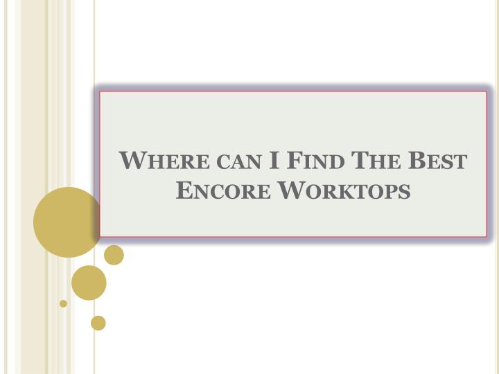 Where can i find the best encore worktops