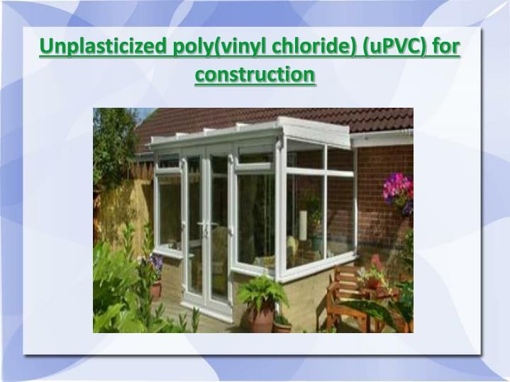 Unplasticized poly(vinyl chloride) (uPVC) for construction