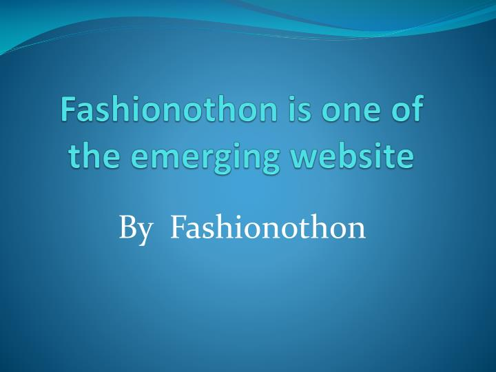 fashionothon is one of the emerging website n.